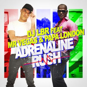 DJ LBR Ft. MR VEGAS & PAPA LONDON - ADRENALINE RUSH